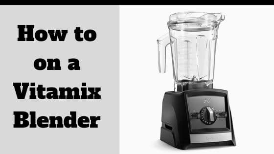 How To Turn on Vitamix Blender [All Issues Solved]